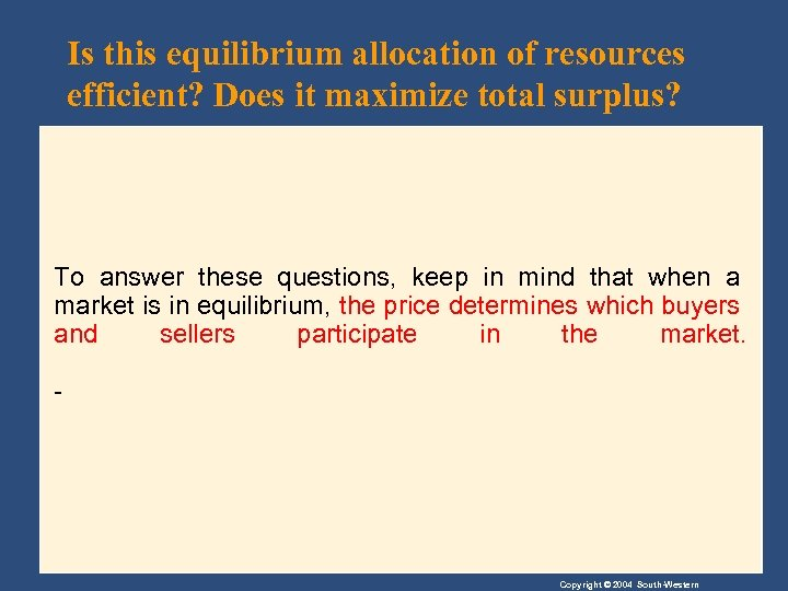 Is this equilibrium allocation of resources efficient? Does it maximize total surplus? To answer