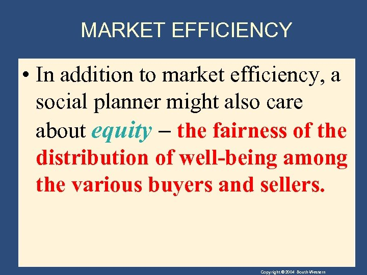MARKET EFFICIENCY • In addition to market efficiency, a social planner might also care