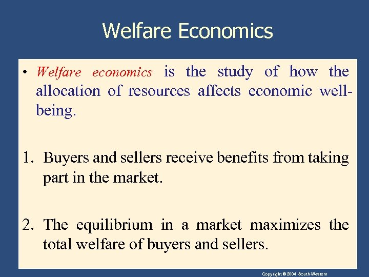 Welfare Economics • Welfare economics is the study of how the allocation of resources