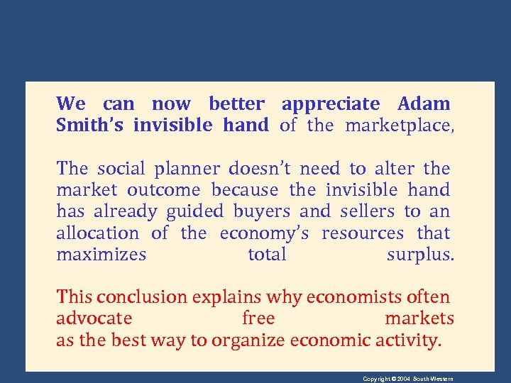 We can now better appreciate Adam Smith's invisible hand of the marketplace, The social