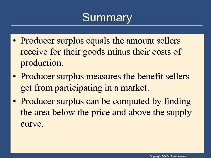 Summary • Producer surplus equals the amount sellers receive for their goods minus their