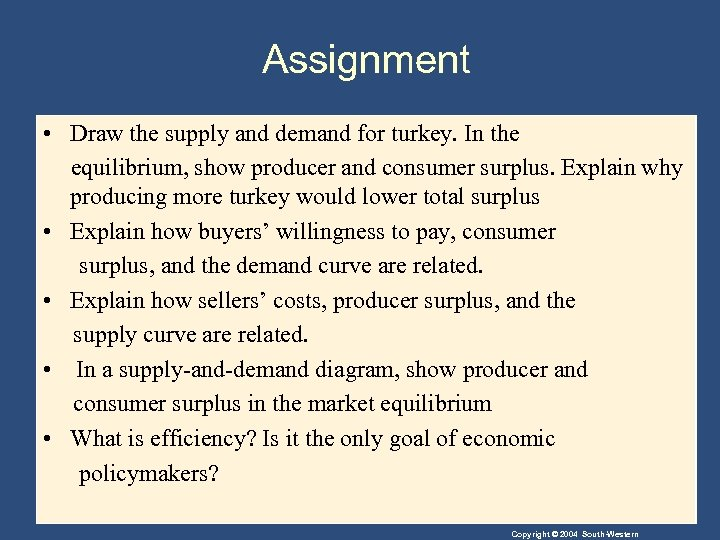 Assignment • Draw the supply and demand for turkey. In the equilibrium, show producer