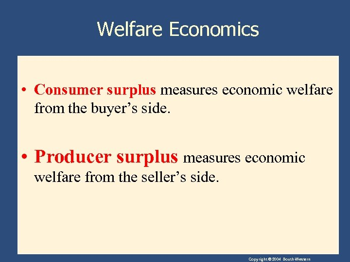 Welfare Economics • Consumer surplus measures economic welfare from the buyer's side. • Producer