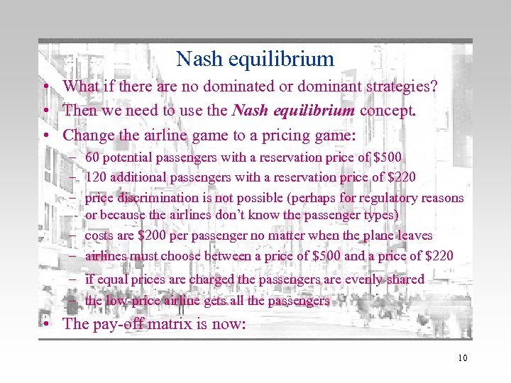 Nash equilibrium • What if there are no dominated or dominant strategies? • Then