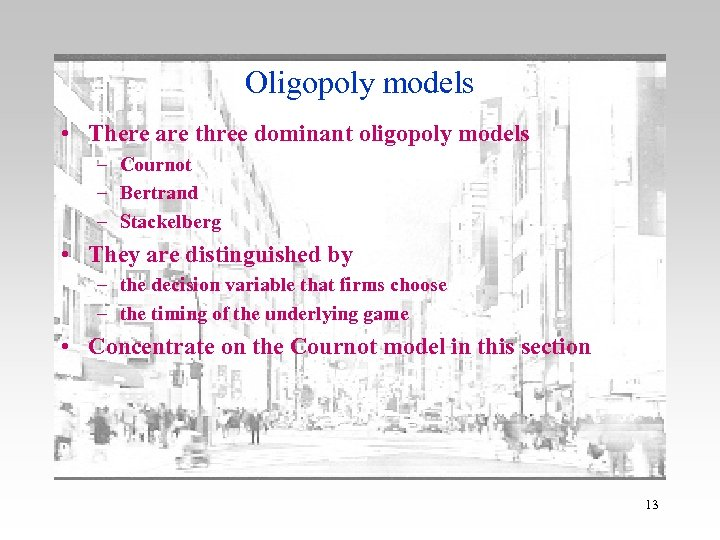 Oligopoly models • There are three dominant oligopoly models – Cournot – Bertrand –