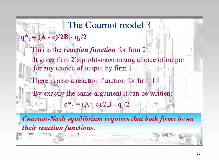 The Cournot model 3 q*2 = (A - c)/2 B - q 1/2 This