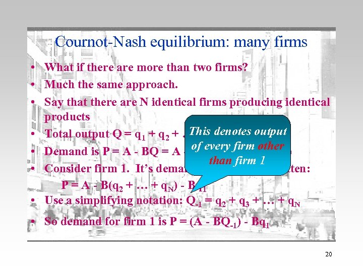 Cournot-Nash equilibrium: many firms • What if there are more than two firms? •