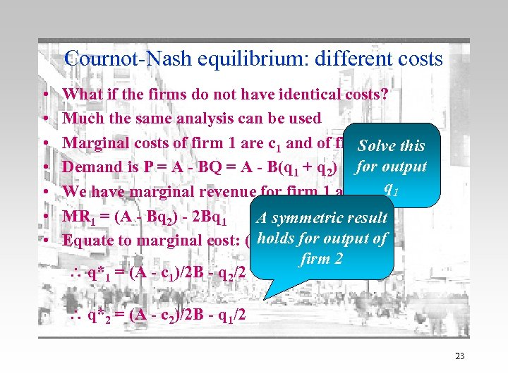 Cournot-Nash equilibrium: different costs • • What if the firms do not have identical