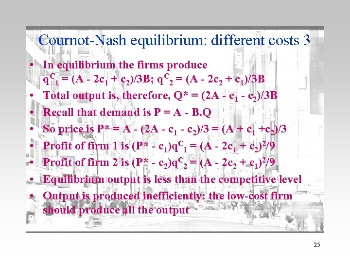Cournot-Nash equilibrium: different costs 3 • In equilibrium the firms produce q. C 1