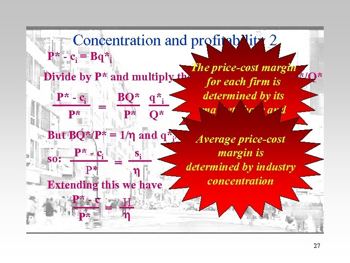 Concentration and profitability 2 P* - ci = Bq*i The price-cost margin Divide by