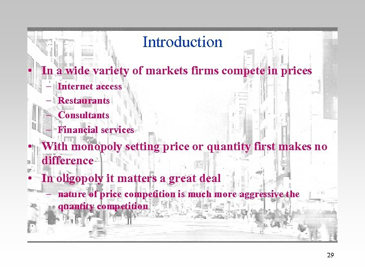 Introduction • In a wide variety of markets firms compete in prices – –
