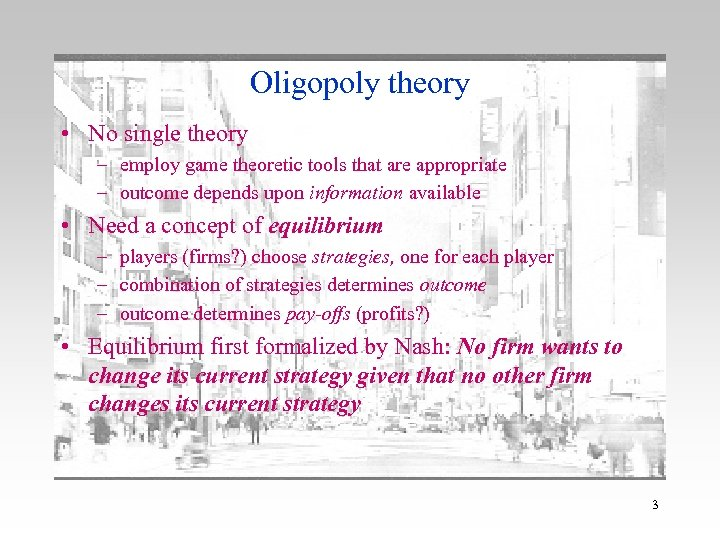 Oligopoly theory • No single theory – employ game theoretic tools that are appropriate