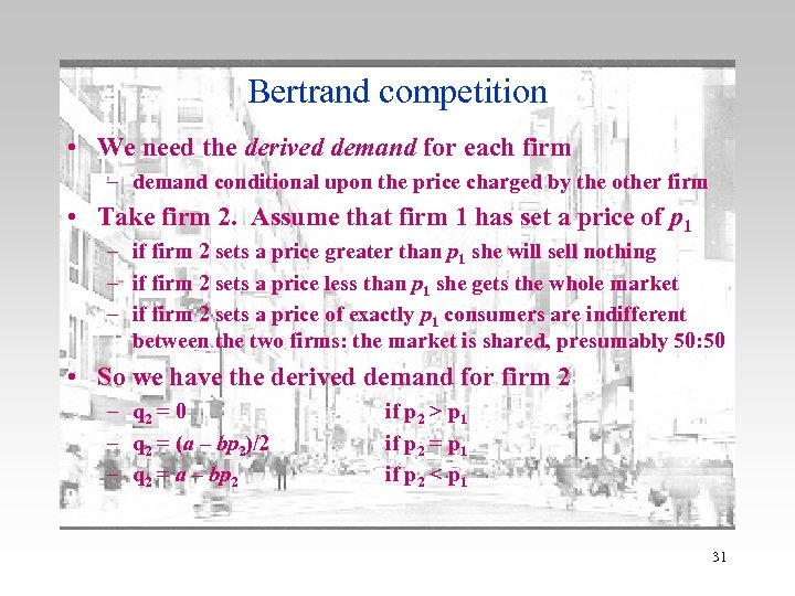 Bertrand competition • We need the derived demand for each firm – demand conditional