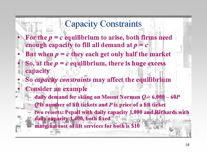 Capacity Constraints • For the p = c equilibrium to arise, both firms need