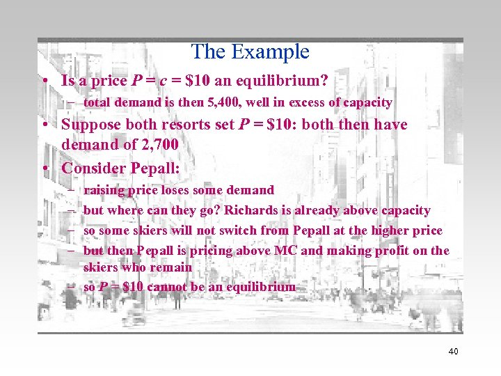 The Example • Is a price P = c = $10 an equilibrium? –
