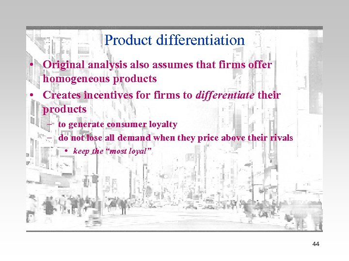 Product differentiation • Original analysis also assumes that firms offer homogeneous products • Creates