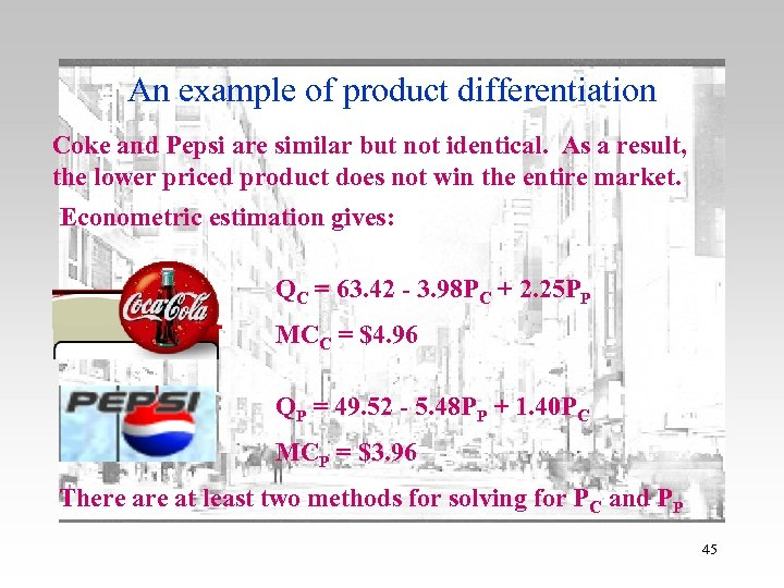An example of product differentiation Coke and Pepsi are similar but not identical. As