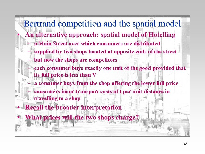 Bertrand competition and the spatial model • An alternative approach: spatial model of Hotelling