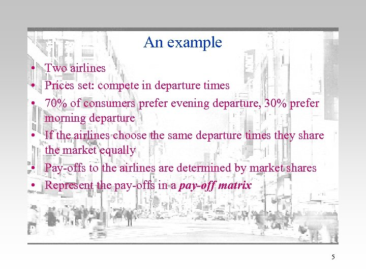 An example • Two airlines • Prices set: compete in departure times • 70%