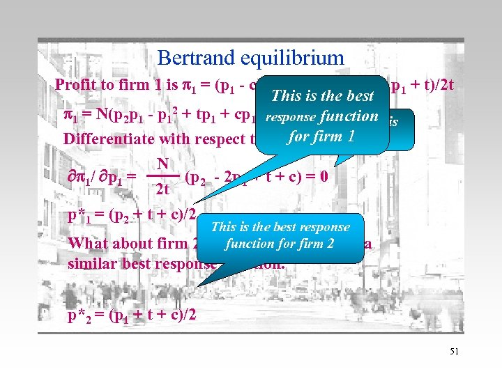 Bertrand equilibrium Profit to firm 1 is p 1 = (p 1 - c)D