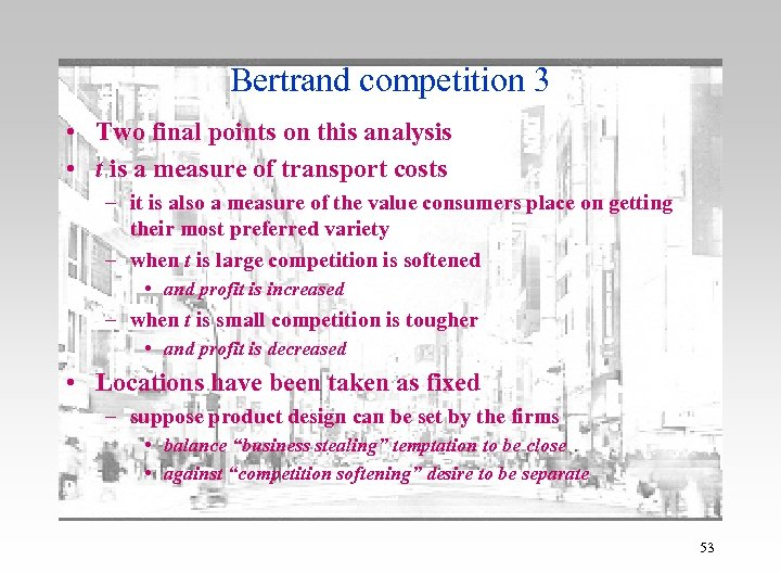 Bertrand competition 3 • Two final points on this analysis • t is a