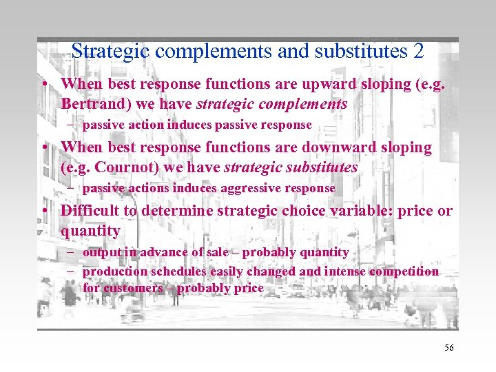 Strategic complements and substitutes 2 • When best response functions are upward sloping (e.