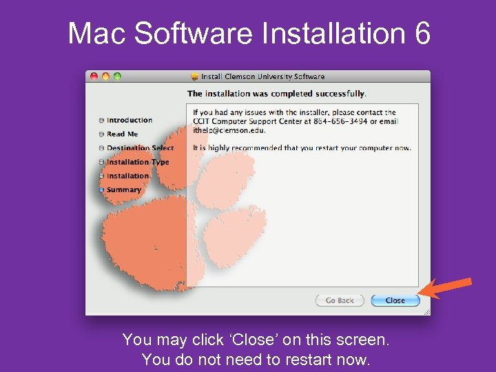 Mac Software Installation 6 You may click 'Close' on this screen. You do not