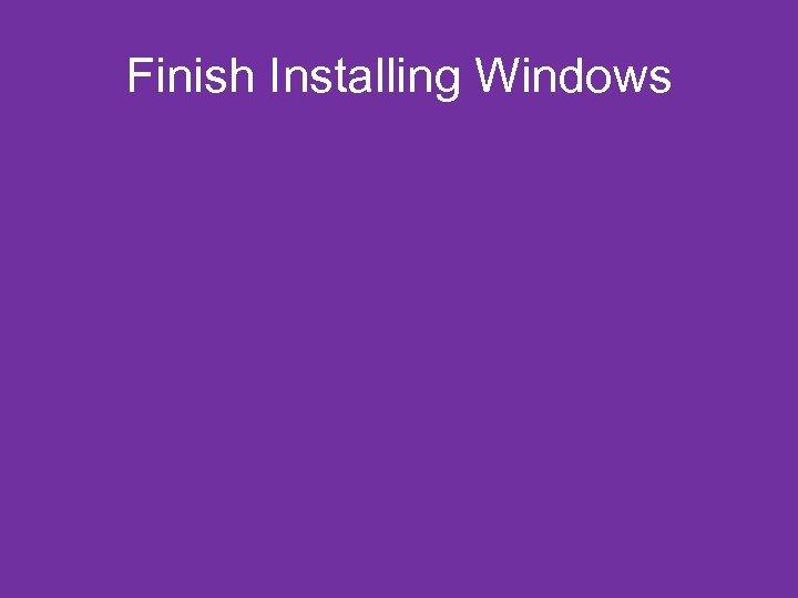 Finish Installing Windows