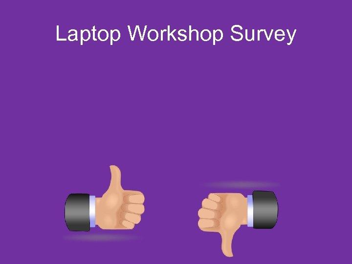 Laptop Workshop Survey
