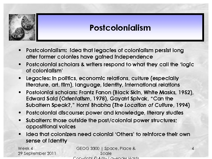 Postcolonialism • Postcolonialism: idea that legacies of colonialism persist long after former colonies have