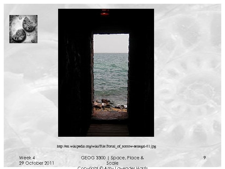 http: //en. wikipedia. org/wiki/File: Portal_of_sorrow-senegal-01. jpg Week 4 29 October 2011 GEOG 3300 |