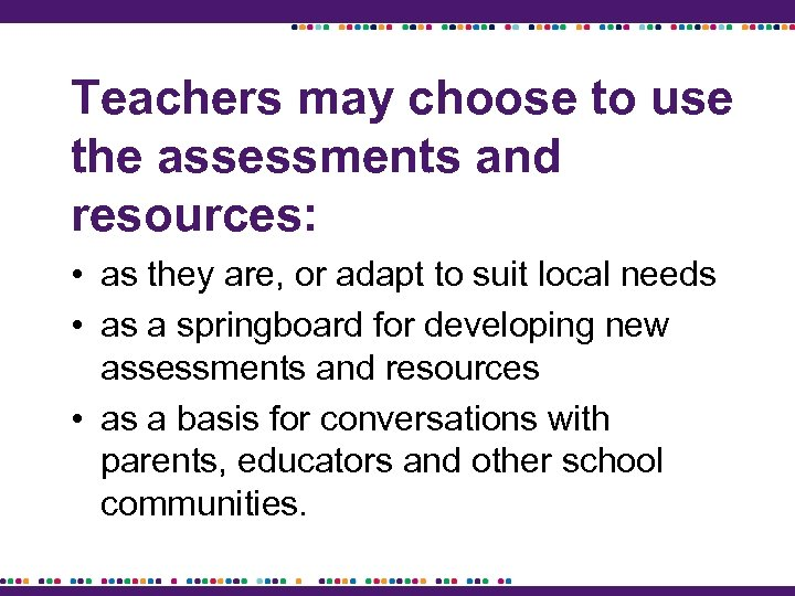 Teachers may choose to use the assessments and resources: • as they are, or