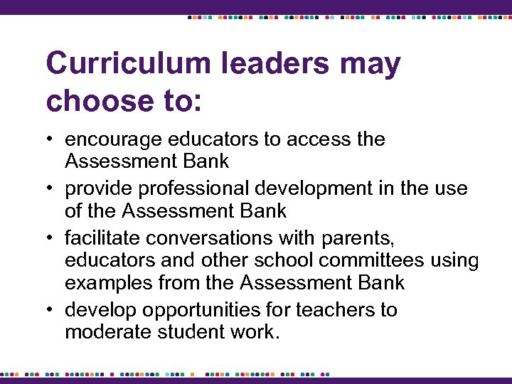 Curriculum leaders may choose to: • encourage educators to access the Assessment Bank •