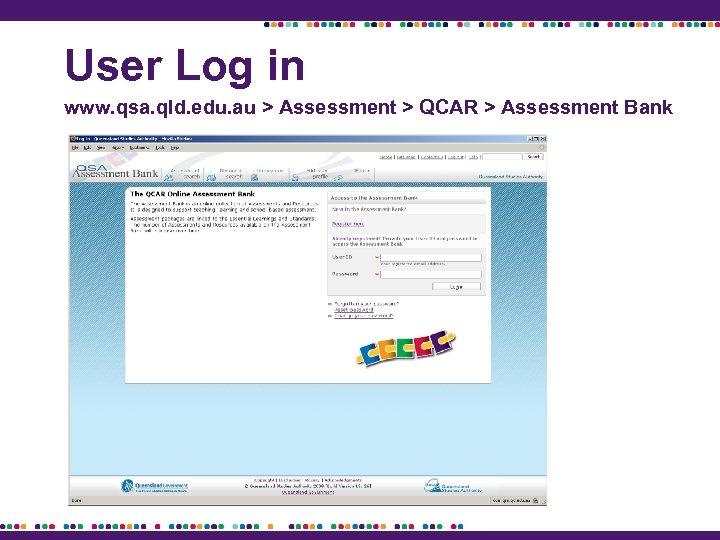 User Log in www. qsa. qld. edu. au > Assessment > QCAR > Assessment
