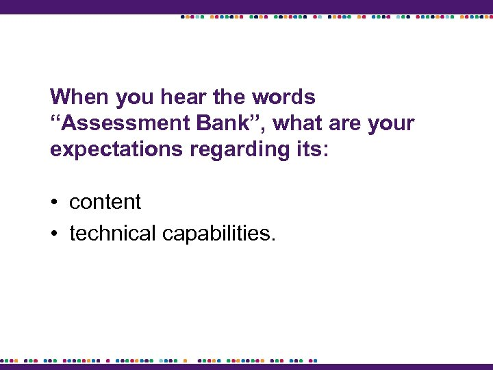 """When you hear the words """"Assessment Bank"""", what are your expectations regarding its: •"""