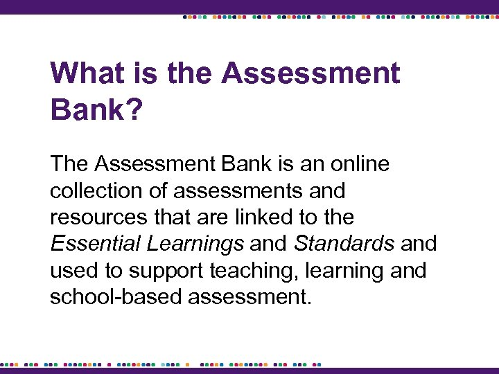 What is the Assessment Bank? The Assessment Bank is an online collection of assessments