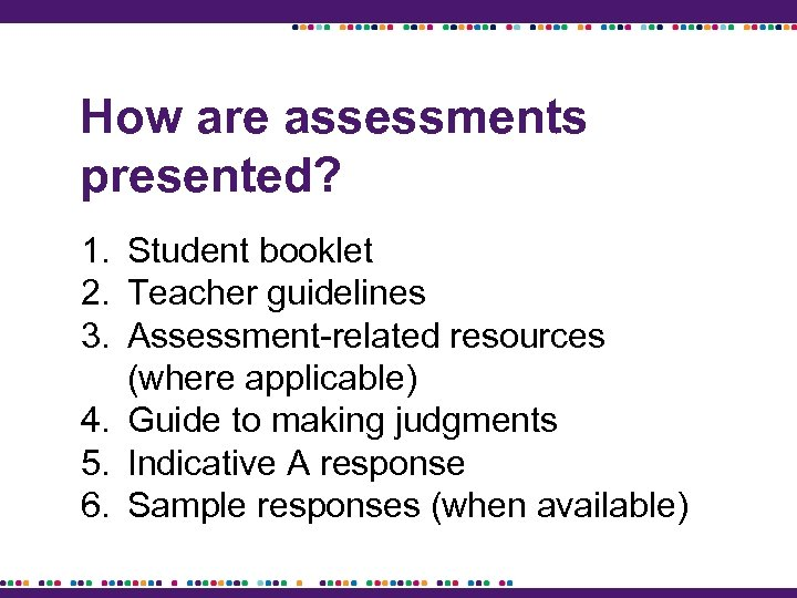 How are assessments presented? 1. Student booklet 2. Teacher guidelines 3. Assessment-related resources (where