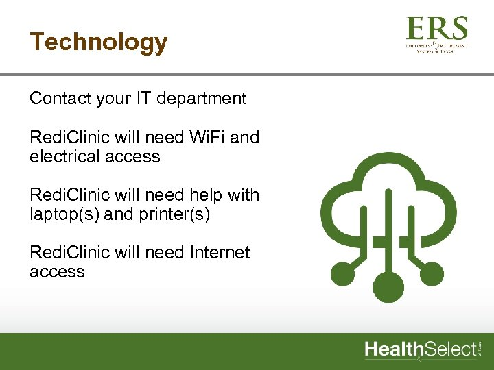 Technology Contact your IT department Redi. Clinic will need Wi. Fi and electrical access