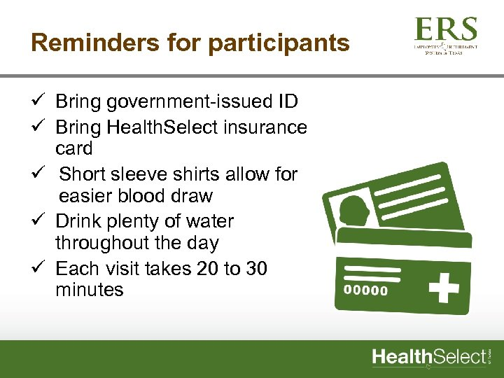 Reminders for participants ü Bring government-issued ID ü Bring Health. Select insurance card ü