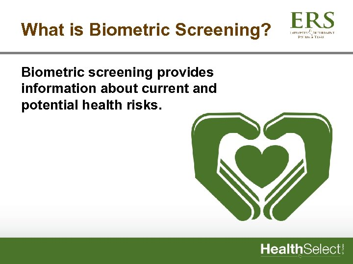 What is Biometric Screening? Biometric screening provides information about current and potential health risks.