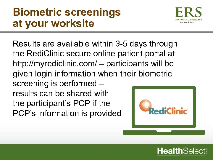 Biometric screenings at your worksite Results are available within 3 -5 days through the