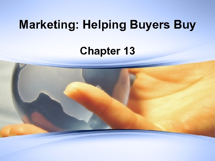 Marketing: Helping Buyers Buy Chapter 13