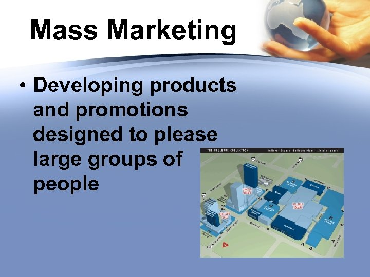 Mass Marketing • Developing products and promotions designed to please large groups of people