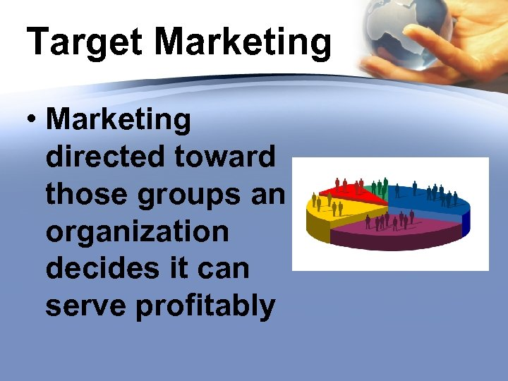 Target Marketing • Marketing directed toward those groups an organization decides it can serve