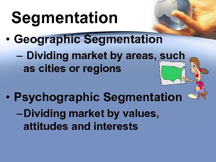 Segmentation • Geographic Segmentation – Dividing market by areas, such as cities or regions