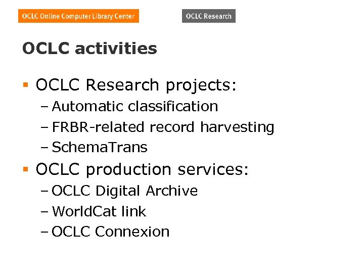 OCLC activities § OCLC Research projects: – Automatic classification – FRBR-related record harvesting –