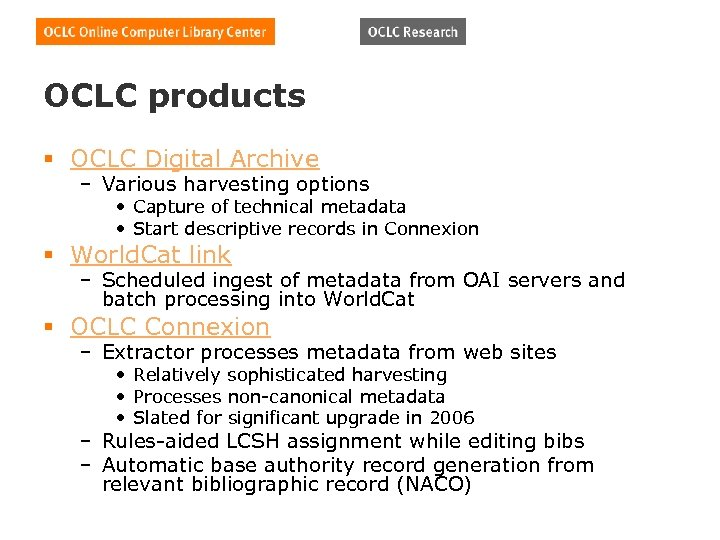 OCLC products § OCLC Digital Archive – Various harvesting options • Capture of technical