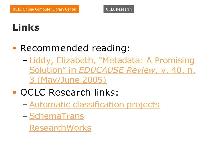 "Links § Recommended reading: – Liddy, Elizabeth, ""Metadata: A Promising Solution"" in EDUCAUSE Review,"