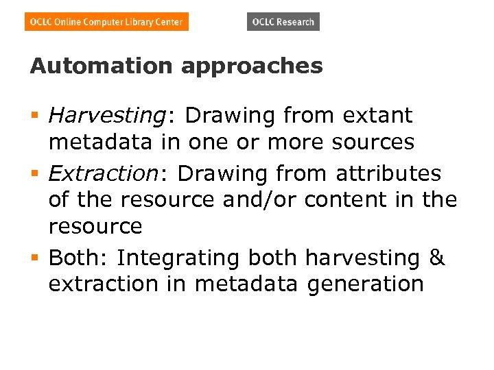 Automation approaches § Harvesting: Drawing from extant metadata in one or more sources §
