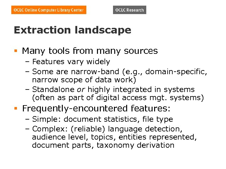 Extraction landscape § Many tools from many sources – Features vary widely – Some